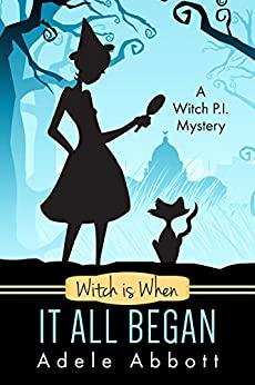 Witch Is When It All Began (A Witch P.I. Mystery Book 1) by [Abbott, Adele]