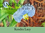 Angel's Breath: Haiku for Holy Places by Kendra Lacy (2014-07-20)