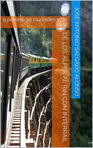 De los Alpes al Rin con Interrail 1 parte: 9 paises, 30 ciudades y 30 dias por Jose Antonio  Salgado Alonso