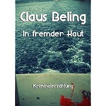 In fremder Haut: Kriminalerzählung (Claus Beling. Kriminalerzählungen 3)