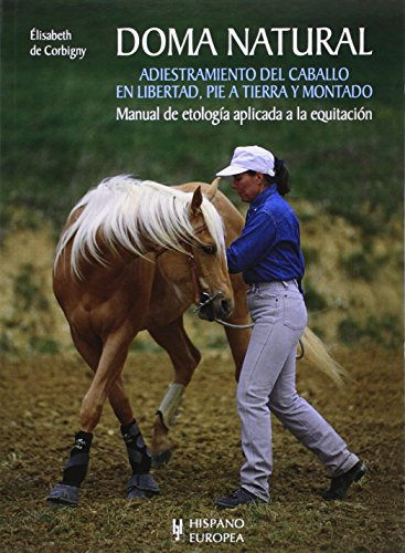 Doma natural / Natural Taming: Adiestramiento del caballo en libertad, pie a tierra y montado / Horse Training, Dismounted and Mounted (Caballos / Horses)