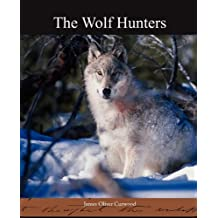 The Wolf Hunters by James Oliver Curwood (2009-05-18)