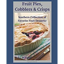 Fruit Pies, Cobblers & Crisps: Southern Collection of Favorite Fruit Desserts! (Southern Cooking Recipes, Band 15)