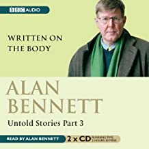 Alan Bennett Untold Stories: Part 3: Written On The Body: Written on the Body Pt. 3