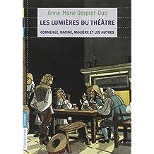 Les lumières du théâtre : Corneille, Racine, Molière et les autres
