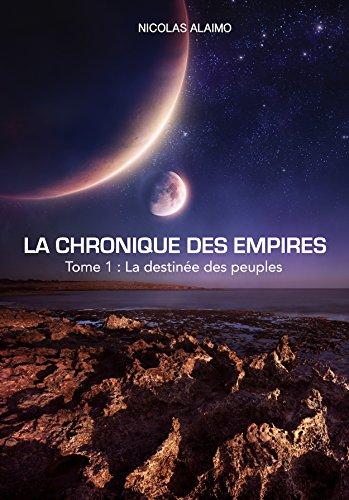 La chronique des empires: Tome 1 : la destinée des peuples par Nicolas Alaimo