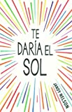 [(Te Daria El Sol)] [By (author) Jandy Nelson] published on (July, 2015)