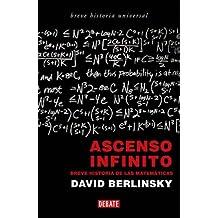 Ascenso Infinito: Breve Historia de las Matematicas / Infinite Ascent (Breve Historia Universal)