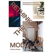 Rethinking the Modular: Adaptable Systems in Architecture &
