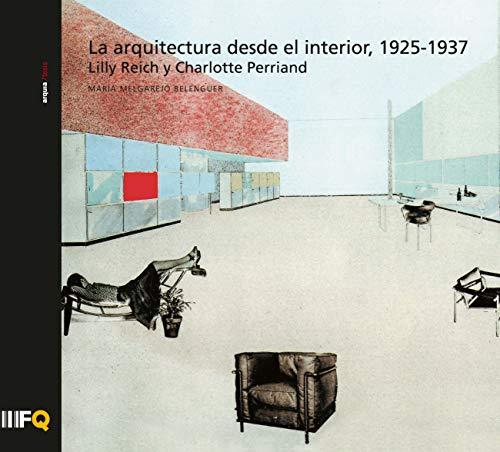 La arquitectura desde el interior, 1925-1937. Lilly Reich y Charlotte Perriand: 34 (arquia/tesis)