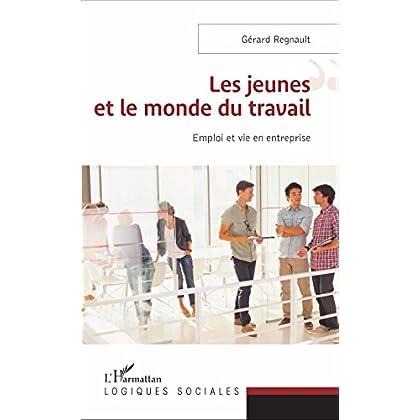 Les jeunes et le monde du travail: Emploi et vie en entreprise (Logiques sociales)