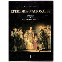 EPISODIOS NACIONALES - Tomo I : TRAFALGAR - LA CORTE DE CARLOS IV