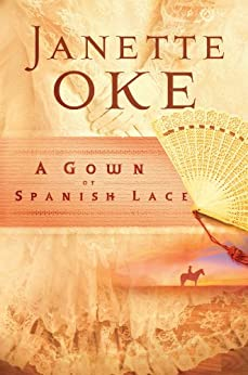 A Gown of Spanish Lace (Women of the West Book #11) di [Oke, Janette]