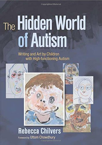 The Hidden World of Autism: Writing and Art by Children With High-functioning Autism by Rebecca Chilvers (2007-11-15)