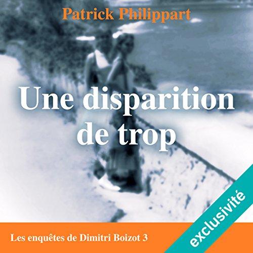 Une disparition de trop: Les enquêtes de Dimitri Boizot 3 par Patrick Philippart