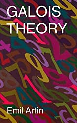 Galois Theory: Lectures Delivered at the University of Notre Dame by Emil Artin (Notre Dame Mathematical Lectures, Number 2)