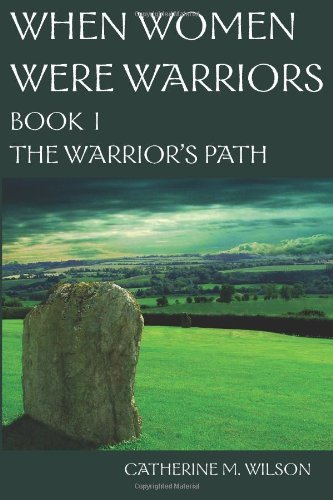 When Women Were Warriors Book I: The Warrior's Path: 1 by Catherine M. Wilson (October 1, 2008) Paperback