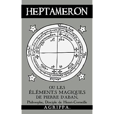 Heptameron: ou les Éléments Magiques de Pierre d'Aban, Philosophe, Disciple de Henri-Corneille Agrippa