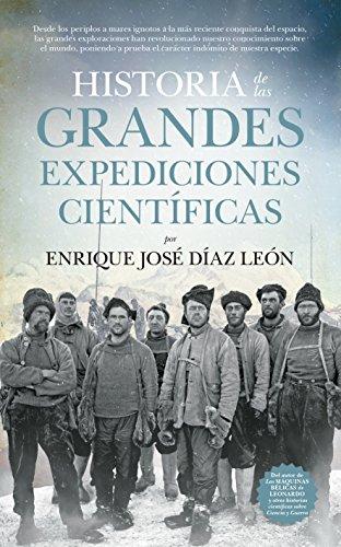 Historia de las Grandes Expediciones Científicas (Divulgación Científica) por Enrique José Díaz León