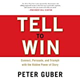Tell to Win: Connect, Persuade, and Triumph with the Hidden Power of Story