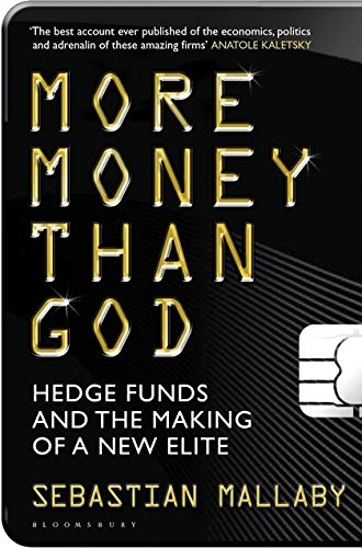 More Money Than God: Hedge Funds and the Making of the New Elite por Sebastian Mallaby