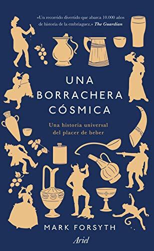 Una borrachera cósmica: Una historia universal del placer de beber ...