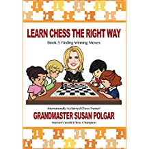 Learn Chess the Right Way, Book 5: Finding Winning Moves