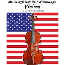 Musica degli Stati Uniti d'America per Violino: 10 Canzoni Patriottiche (Italian Edition)