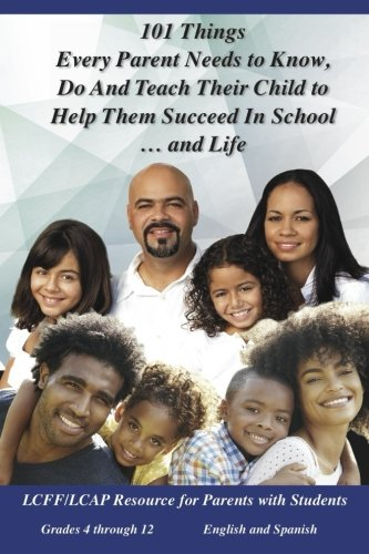 101 Things Parents Need to Know, Do and Teach: How to Help Your Child Succeed in School and Life
