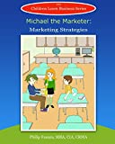 Michael the Marketer: Marketing Strategies (Children Learn Business Book 16)