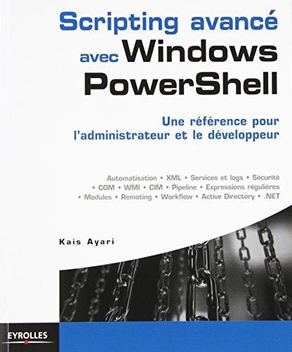 Scripting avancé avec Windows PowerShell: Une référence pour l'administrateur et le développeur. par Kais Ayari