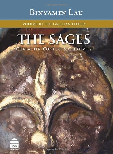 The Sages, Volume III: The Galilean Period: Character, Context & Creativity: 3 (Sages: Character, Context & Creativty)