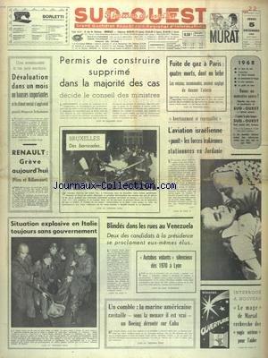 SUD OUEST [No 7551] du 05/12/1968 - DEVALUATION DANS UN MOIS OU HAUSSES IMPORTANTES - LES CONFLITS SOCIAUX - DES BARRICADES A BRUXELLES - L'AVIATION ISRAELIENNE PUNIT LES FORCES IRAKIENNES STATIONNEES EN JORDANIE - BLINDES DANS LES RUES AU VENEZUELA - SITUATION EXPLOSIVE EN ITALIE - LE MAGE DE MARSAL RECHERCHE DES YOGIS SERIEUX POUR L'AIDER - LA MARINE AMERICAINE RAVITAILLE UN BOEING DEROUTE SUR CUBA