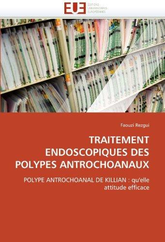 TRAITEMENT ENDOSCOPIQUES DES POLYPES ANTROCHOANAUX: POLYPE ANTROCHOANAL DE KILLIAN : qu'elle attitude efficace by Faouzi Rezgui (2011-05-12)