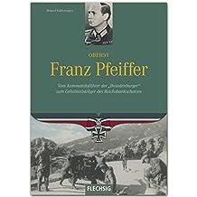 """Ritterkreuzträger - Oberst Franz Pfeiffer - Vom Kommandoführer der """"Brandenburger"""" zum Geheimnisträger des Reichsbankschatzes - FLECHSIG Verlag"""