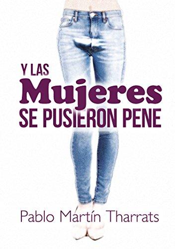 Y las mujeres se pusieron pene por Pablo Martín Tharrats