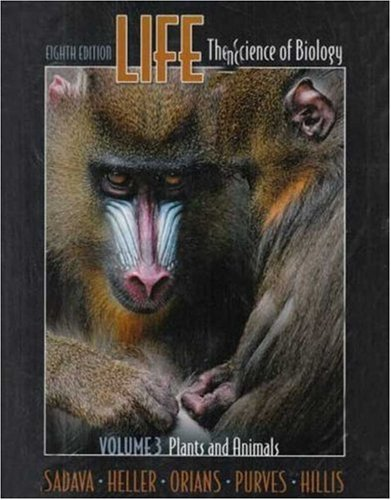 Life: the Science of Biology: Plants and Animals v. 3, Chapters 1, 34-51 by David E. Sadava (2007-02-01)