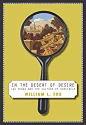 In The Desert Of Desire: Las Vegas And The Culture Of Spectacle by William L. Fox (2005-08-19)