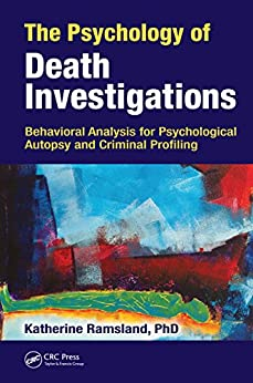The Psychology Of Death Investigations: Behavioral Analysis For Psychological Autopsy And Criminal Profiling por Katherine Ramsland epub