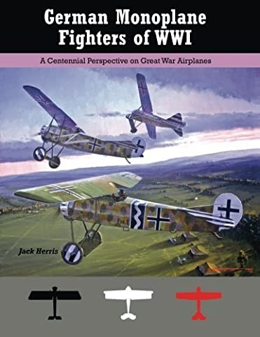 German Monoplane Fighters of WWI: A Centennial Perspective on Great War Airplanes (Great War Aviation Centennial Series) (Volume 13) by Jack Herris (2014-09-20)