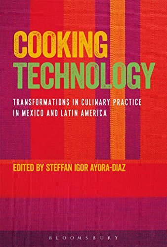 Cooking Technology: Transformations in Culinary Practice in Mexico and Latin America (2015-12-17)