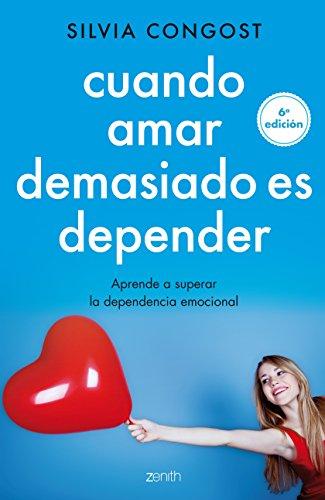 Cuando amar demasiado es depender: Aprende a superar la dependencia emocional por Silvia Congost Provensal