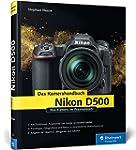 Nikon D500. Das Kamerahandbuch: Ihre...