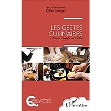 Les gestes culinaires: Mise en scène de savoir-faire (Questions alimentaires et gastronomiques)