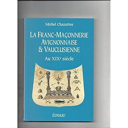 La franc-maçonnerie avignonnaise et vauclusienne au XIXe siècle