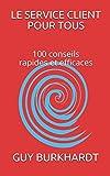 Le service client pour tous: 100 conseils Rapides et Efficaces