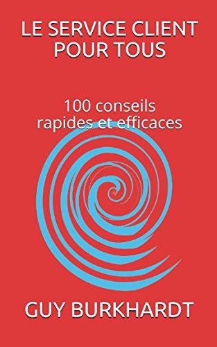Le service client pour tous: 100 conseils Rapides et Efficaces par Mr. Guy Burkhardt