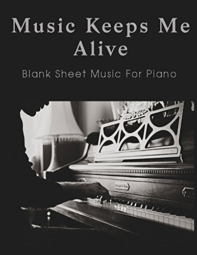 Blank Sheet Music For Piano - Music Keeps Me Alive (Piano blank sheet music) (English Edition) (Musik-manuscript Notebook)