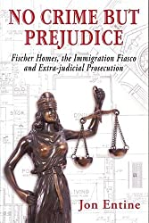 No Crime But Prejudice (Fischer Homes, the Immigration Fiasco, and Extra-judicial Prosecution) by Jon Entine (2009-06-01)
