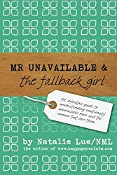 Mr. Unavailable and the Fallback Girl: The Definitive Guide to Understanding Emotionally Unavailable Men and the Women that Love Them by Natalie Lue NML (2011-10-01)
